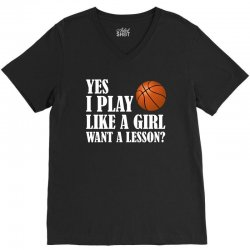 yes i play like a girl want a lesson basketball t shirt V-Neck Tee | Artistshot