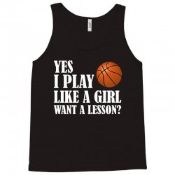 yes i play like a girl want a lesson basketball t shirt Tank Top | Artistshot