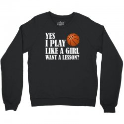 yes i play like a girl want a lesson basketball t shirt Crewneck Sweatshirt | Artistshot