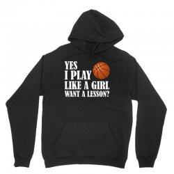 yes i play like a girl want a lesson basketball t shirt Unisex Hoodie | Artistshot