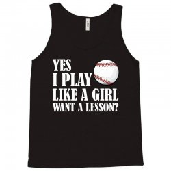 yes i play like a girl want a lesson baseball t shirt Tank Top | Artistshot