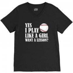 yes i play like a girl want a lesson baseball t shirt V-Neck Tee | Artistshot