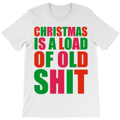Christmas Is A Load Of Old Sh*t T-shirt Designed By Paverceat