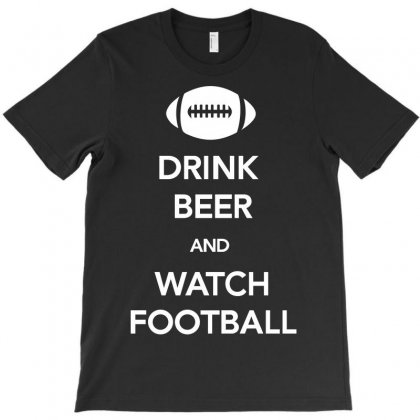 Drink Beer And Watch Football T-shirt Designed By Paverceat