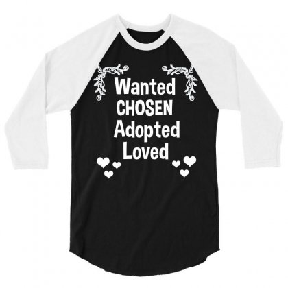 Wanted Chosen Adopted Loved Adoption Gift Shirt Tee 3/4 Sleeve Shirt Designed By Hung