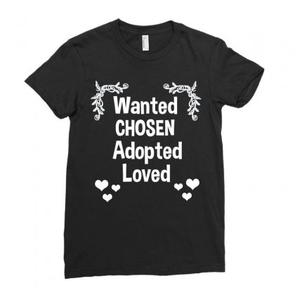 Wanted Chosen Adopted Loved Adoption Gift Shirt Tee Ladies Fitted T-shirt Designed By Hung
