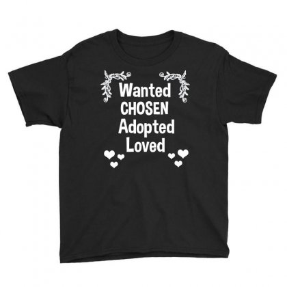 Wanted Chosen Adopted Loved Adoption Gift Shirt Tee Youth Tee Designed By Hung