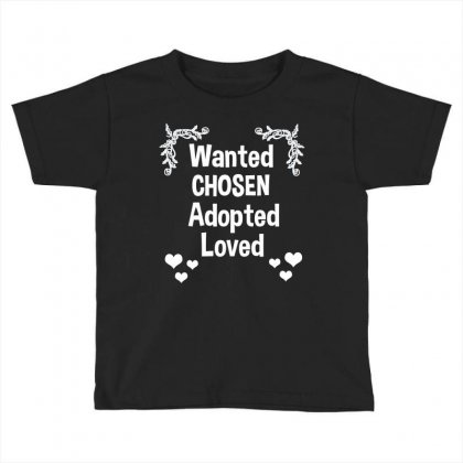 Wanted Chosen Adopted Loved Adoption Gift Shirt Tee Toddler T-shirt Designed By Hung