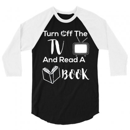 Turn Off The Tv And Read A Book T Shirt 3/4 Sleeve Shirt Designed By Hung
