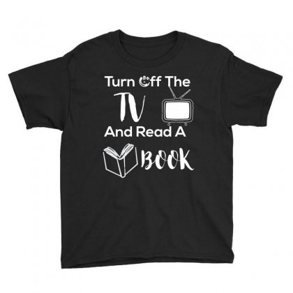 Turn Off The Tv And Read A Book T Shirt Youth Tee Designed By Hung