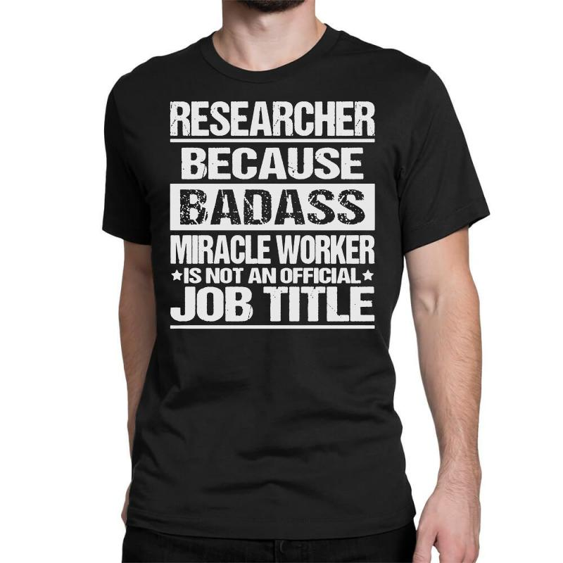 c1143abd07 Custom Awesome Tee For Researcher Classic T-shirt By Milanacr ...
