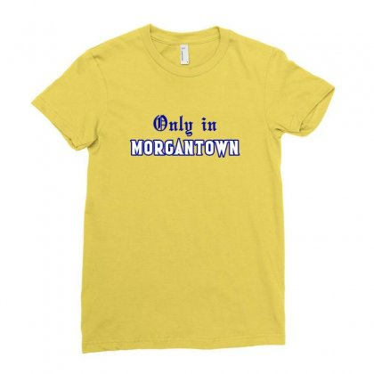 Only In Morgantown Ladies Fitted T-shirt Designed By Zeynepu