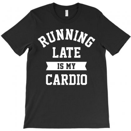 Running Late Is My Cardio T-shirt Designed By Bamboholo