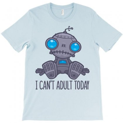 I Can't Adult Today Sad Robot T-shirt Designed By Fizzgig