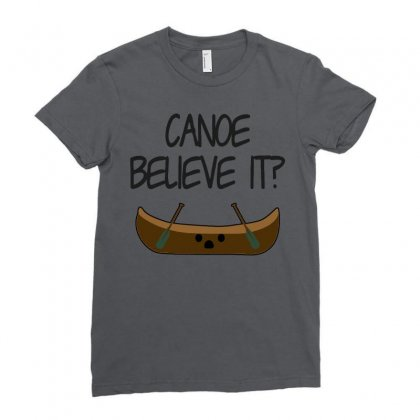 Canoe Believe It Funny Pun (can You) Ladies Fitted T-shirt Designed By Milanacr