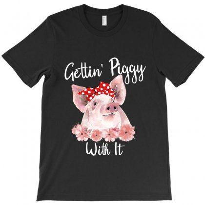 Gettin Piggy With It For Dark T-shirt Designed By Sengul