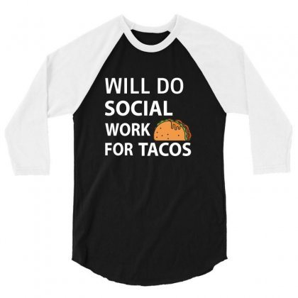 Will Do Social Work For Tacos Funny Social Worker T-shirt 3/4 Sleeve Shirt Designed By Carambaart