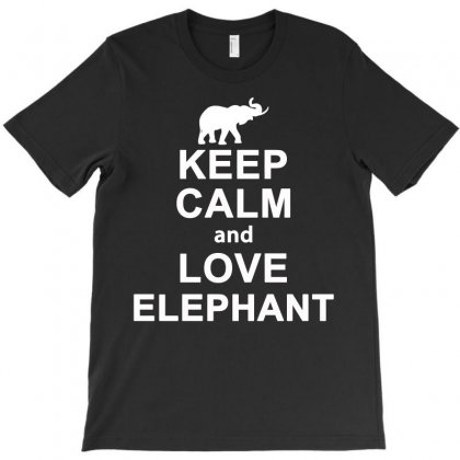 Keep Calm And Love Elephant Animals Novelty Statement T Shirt T-shirt Designed By Hung
