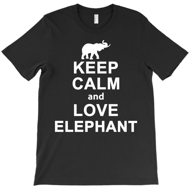 Keep Calm And Love Elephant Animals Novelty Statement T Shirt T-shirt | Artistshot