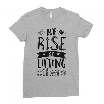 We Rise By Lifting Ladies Fitted T-shirt Designed By Milanacr