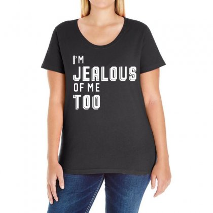 I'm Jealous Of Me Too Ladies Curvy T-shirt Designed By 4kum