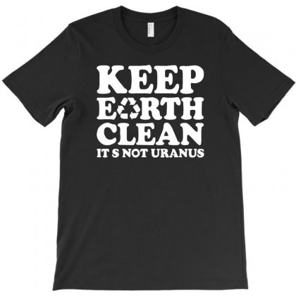 Keep Earth Clean It's Not Uranus T-shirt Designed By 4kum