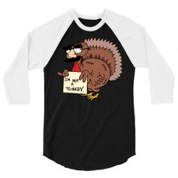 thanksgiving  i m not a turkey (disguised face don t gobble til you wo 3/4 Sleeve Shirt | Artistshot