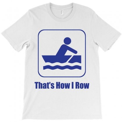 That's  How  I Row T-shirt Designed By Flupluto