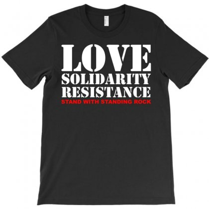 Love Solidarity Resistance Stand With Standing Rock T Shirt T-shirt Designed By Hung