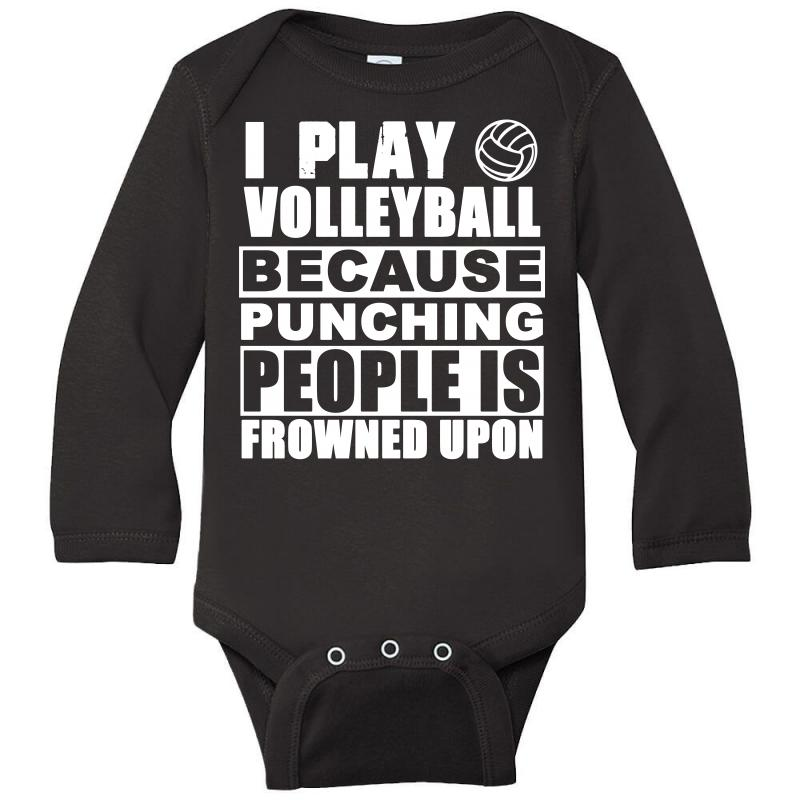 b02858af3 Custom I Play Volleyball Because Punching People Is Frowned Upon T Shirt  Long Sleeve Baby Bodysuit By Hung - Artistshot