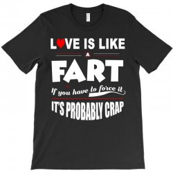 love is like a fart t shirt T-Shirt | Artistshot