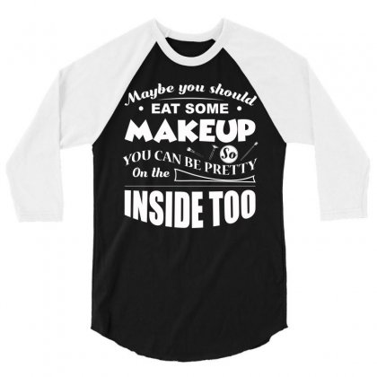 May Be You Should Eat Some Makeup T Shirt 3/4 Sleeve Shirt Designed By Hung