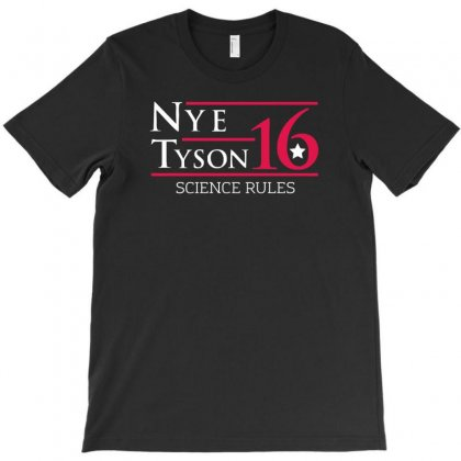 Nye Tyson '16 Science Rules T-shirt Designed By 4kum