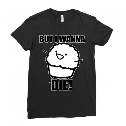 Muffin Wanna Die Ladies Fitted T-shirt Designed By Hardpoi