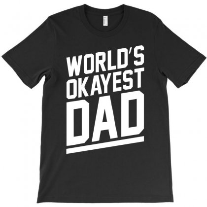 World's Okayest Dad Funny T-shirt Designed By 4kum