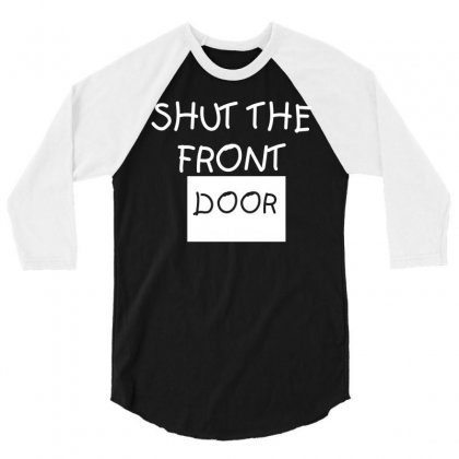 Shut The Front Door 3/4 Sleeve Shirt Designed By Hardpoi