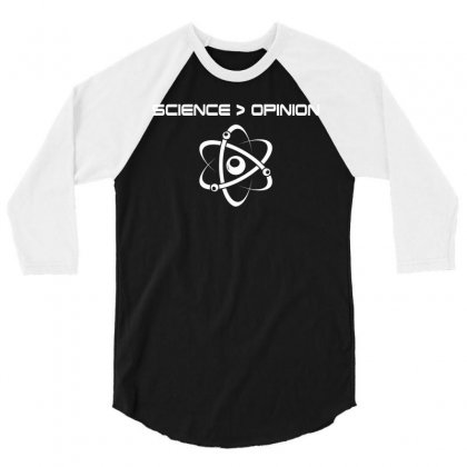Science Is Greater Than Opinion Tshirt 3/4 Sleeve Shirt Designed By Hung