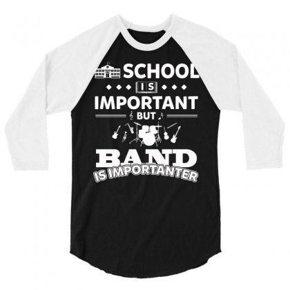 School Is Important But Band Is Importanter   Funny Marching Jazz Unis 3/4 Sleeve Shirt Designed By Hung