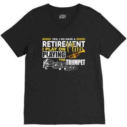 I Have Retirement Plan Playing Trumpet Funny Musician T Shirt V-neck Tee Designed By Hung