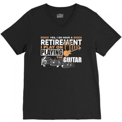 I Have Retirement Plan Playing Guitar Funny Musician T Shirt V-neck Tee Designed By Hung
