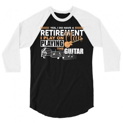 I Have Retirement Plan Playing Guitar Funny Musician T Shirt 3/4 Sleeve Shirt Designed By Hung