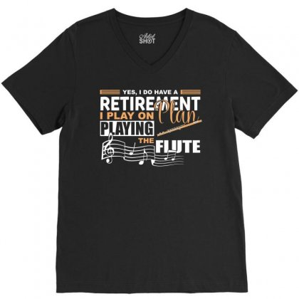I Have Retirement Plan Playing Flute Funny Musician T Shirt V-neck Tee Designed By Hung