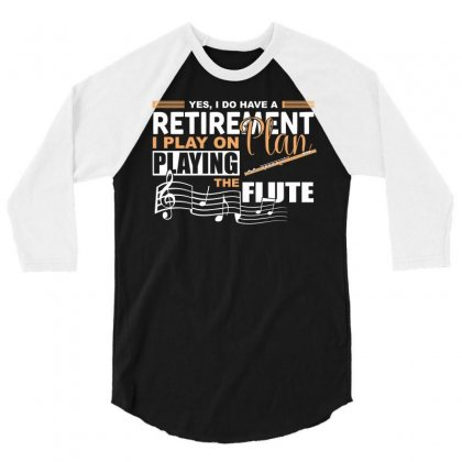 I Have Retirement Plan Playing Flute Funny Musician T Shirt 3/4 Sleeve Shirt Designed By Hung