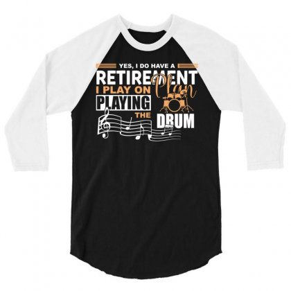 I Have Retirement Plan Playing Drum Funny Musician T Shirt 3/4 Sleeve Shirt Designed By Hung