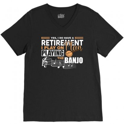 I Have Retirement Plan Playing Banjo Funny Musician T Shirt V-neck Tee Designed By Hung
