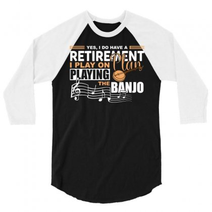 I Have Retirement Plan Playing Banjo Funny Musician T Shirt 3/4 Sleeve Shirt Designed By Hung