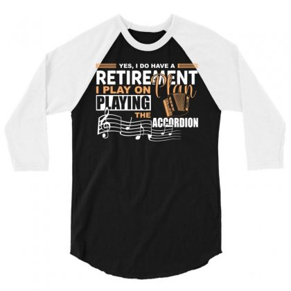 I Have Retirement Plan Playing Accordion Funny Musician T Shirt 3/4 Sleeve Shirt Designed By Hung