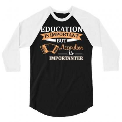 Education Is Important But Accordion Is Importanter Funny Musician Gif 3/4 Sleeve Shirt Designed By Hung