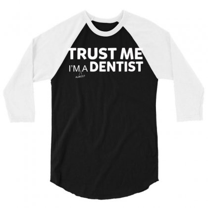 Trust Me I M Almost A Dentist Funny Medical Student T Shirt 3/4 Sleeve Shirt Designed By Hung