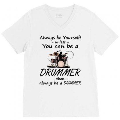 Always Be A Drummer! T Shirt V-neck Tee Designed By Hung